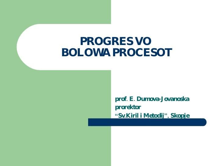 """PROGRES VO   BOLOWA PROCESOT prof. E. Dumova-Jovanoska prorektor  """" Sv.Kiril i Metodij """" , Skopje"""