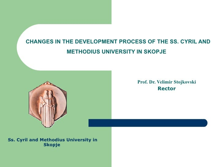 CHANGES IN THE DEVELOPMENT PROCESS OF THE SS. CYRIL AND METHODIUS UNIVERSITY IN SKOPJE   Prof. Dr. Velimir Stojkovski Rect...