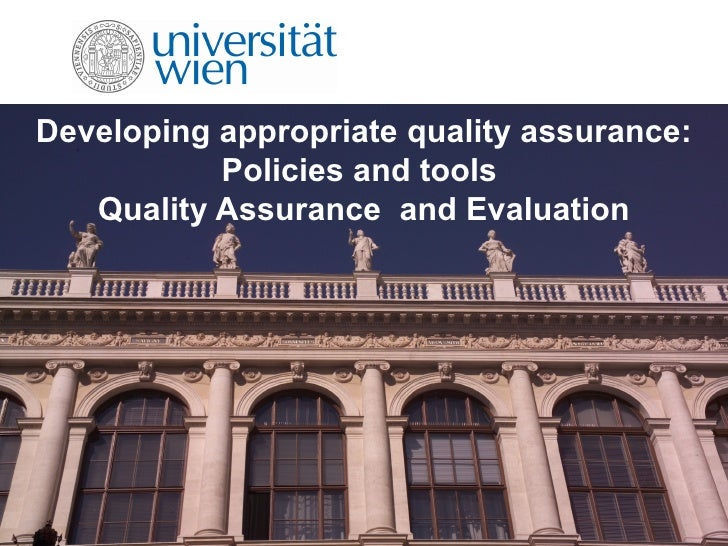Developing appropriate quality assurance:  Policies and tools  Quality Assurance  and Evaluation