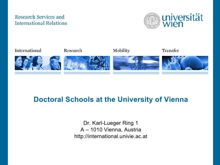 Doctoral Schools at the University of Vienna Dr. Karl-Lueger Ring 1 A – 1010 Vienna, Austria http://international.univie.a...