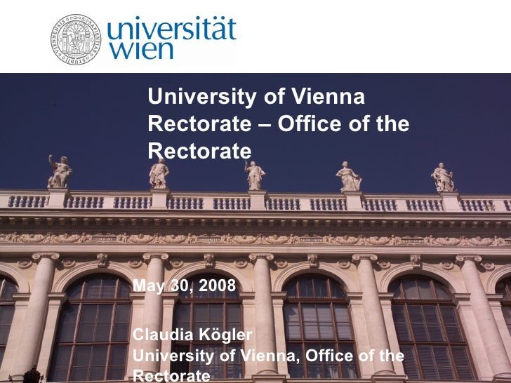 University of Vienna Rectorate – Office of the Rectorate May 30, 2008 Claudia Kögler University of Vienna, Office of the R...