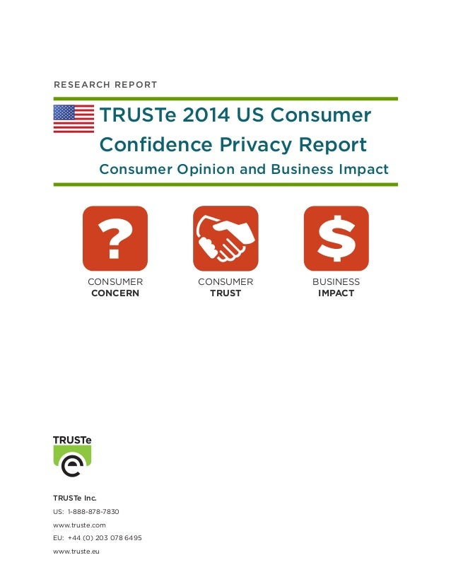 R ES E AR C H R E P O RT  TRUSTe 2014 US Consumer Confidence Privacy Report Consumer Opinion and Business Impact  CONSUMER...
