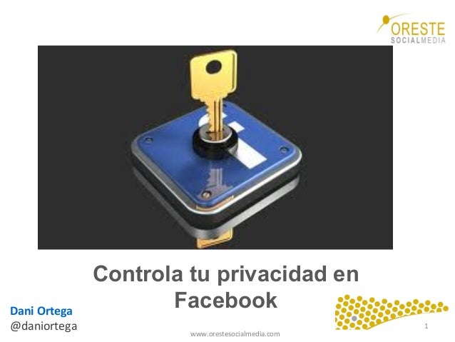 www.orestesocialmedia.com   Controla tu privacidad en FacebookDani  Ortega   @daniortega   1