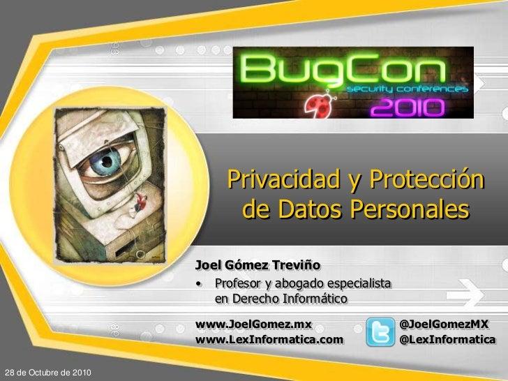 Privacidad y Protección de DatosPersonales<br />Joel Gómez Treviño<br />Profesor y abogado especialista en Derecho Informá...