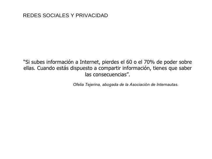 """"""" Si subes información a Internet, pierdes el 60 o el 70% de poder sobre ellas. Cuando estás dispuesto a compartir informa..."""