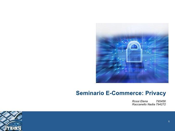 Seminario E-Commerce: Privacy                   Rossi Elena      795456                   Raccanello Nadia 794272         ...