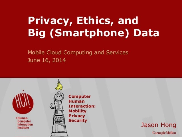 ©2009CarnegieMellonUniversity:1 Privacy, Ethics, and Big (Smartphone) Data Mobile Cloud Computing and Services June 16, 20...