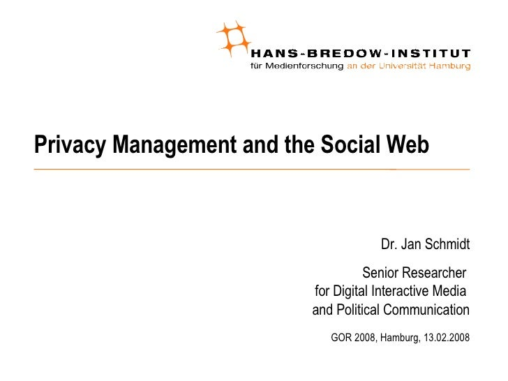 Privacy Management and the Social Web <ul><ul><li>Dr. Jan Schmidt </li></ul></ul><ul><ul><li>Senior Researcher  for Digita...