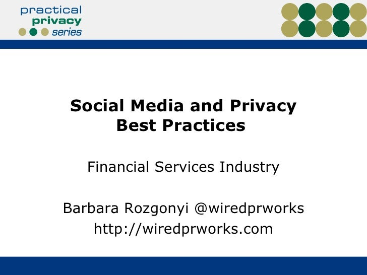 Social Media and Privacy     Best Practices   Financial Services IndustryBarbara Rozgonyi @wiredprworks    http://wiredprw...