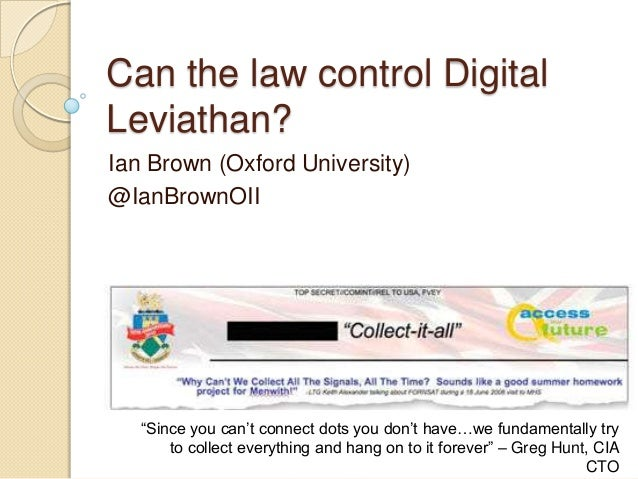 Can the law control Digital Leviathan? Ian Brown (Oxford University) @IanBrownOII ―Since you can't connect dots you don't ...