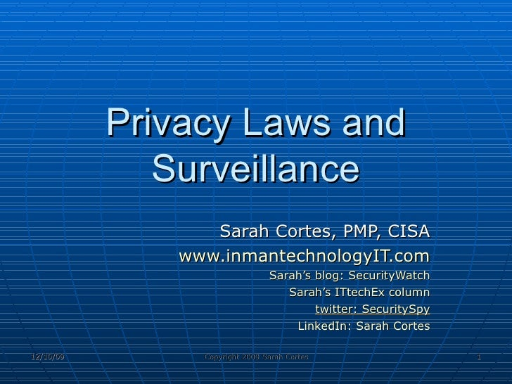 Privacy Laws and Surveillance Sarah Cortes, PMP, CISA www.inmantechnologyIT.com Sarah's blog: SecurityWatch Sarah's ITtech...