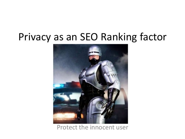 Privacy as an SEO Ranking factor  Protect the innocent user