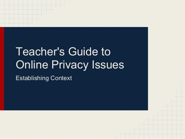 Teacher's Guide to Online Privacy Issues Establishing Context