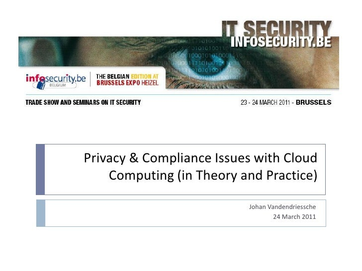 Privacy & Compliance Issues with Cloud    Computing (in Theory and Practice)                          Johan Vandendriessch...