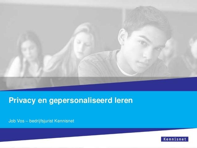 Privacy en gepersonaliseerd leren Job Vos – bedrijfsjurist Kennisnet