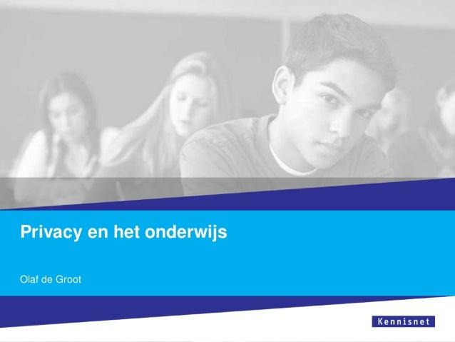 Privacy en het onderwijs Olaf de Groot