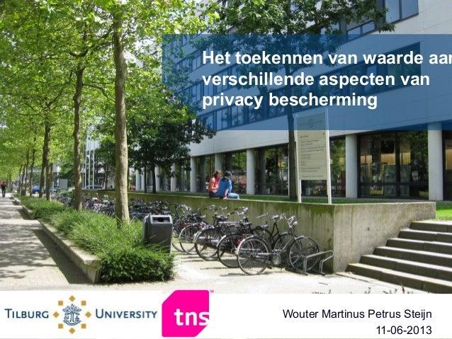 Het toekennen van waarde aanverschillende aspecten vanprivacy beschermingWouter Martinus Petrus Steijn11-06-2013