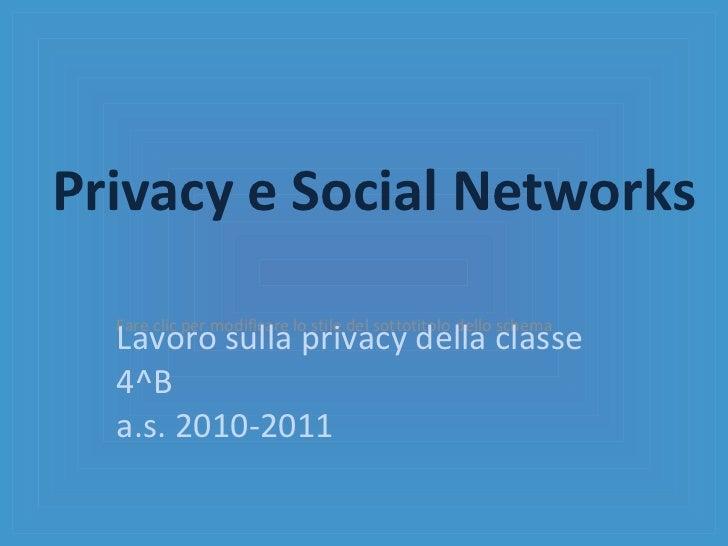 Privacy e Social Networks Lavoro sulla privacy della classe 4^B a.s. 2010-2011