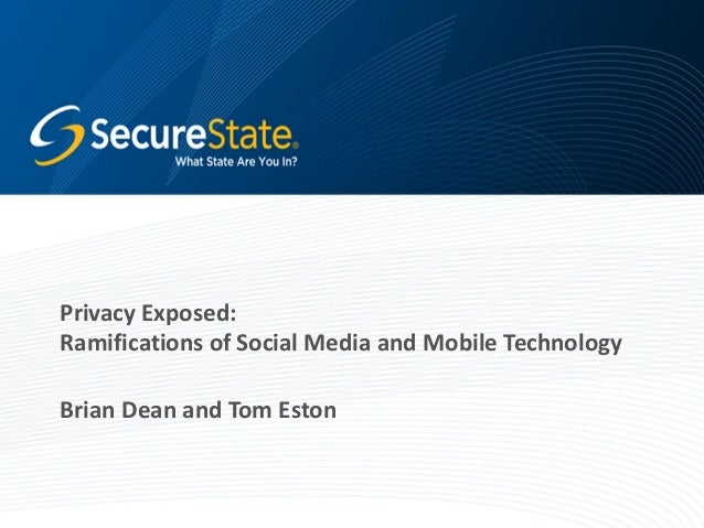 Privacy Exposed: Ramifications of Social Media and Mobile Technology Brian Dean and Tom Eston