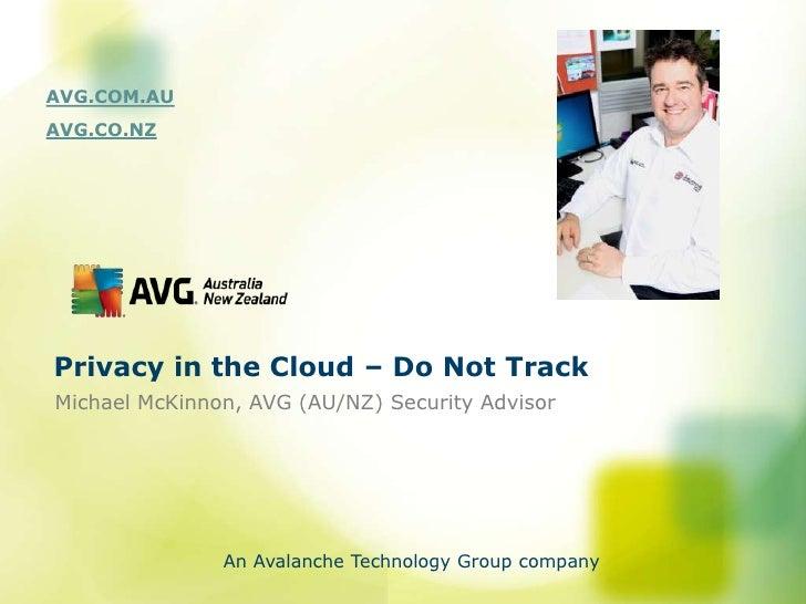 AVG.COM.AUAVG.CO.NZPrivacy in the Cloud – Do Not TrackMichael McKinnon, AVG (AU/NZ) Security Advisor               An Aval...