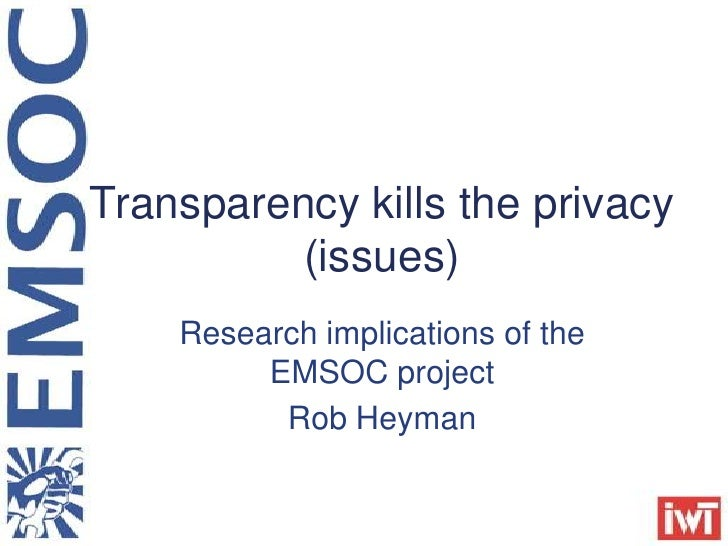 Transparency kills the privacy          (issues)    Research implications of the         EMSOC project          Rob Heyman