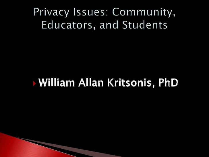 Privacy Issues: Community,Educators, and Students<br />William Allan Kritsonis, PhD<br />