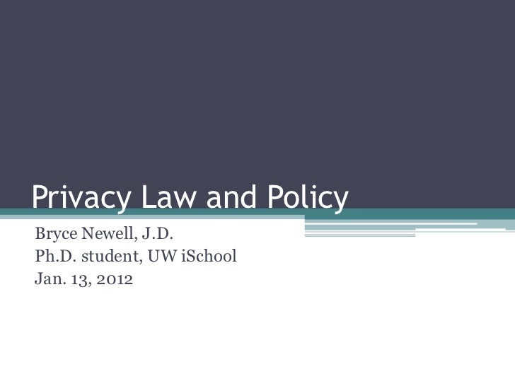 Privacy Law and PolicyBryce Newell, J.D.Ph.D. student, UW iSchoolJan. 13, 2012
