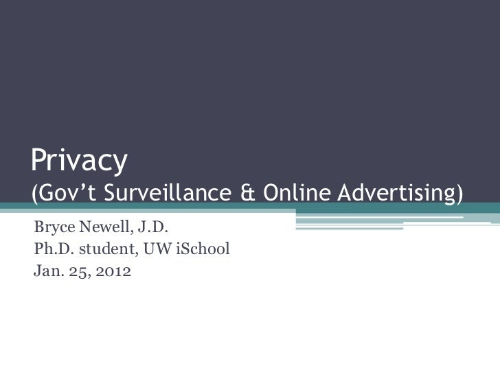 Privacy(Gov't Surveillance & Online Advertising)Bryce Newell, J.D.Ph.D. student, UW iSchoolJan. 25, 2012
