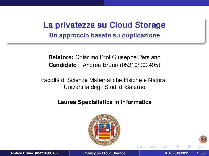 La privatezza su Cloud Storage                     Un approccio basato su duplicazione                    Relatore: Chiar....