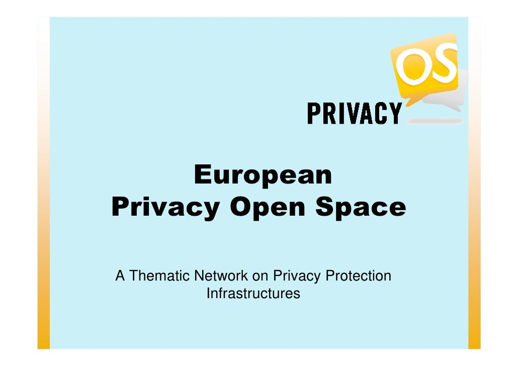 European Privacy Open Space  A Thematic Network on Privacy Protection             Infrastructures