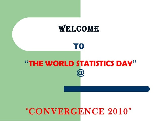 """WELCOME TO """"THE WORLD STATISTICS DAY"""" @ """"CONVERGENCE 2010"""""""