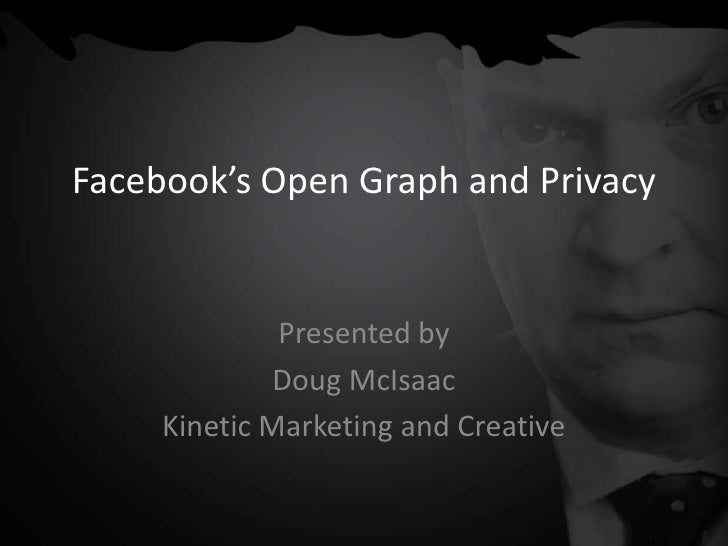 Facebook's Open Graph and Privacy<br />Presented by <br />Doug McIsaac<br />Kinetic Marketing and Creative<br />