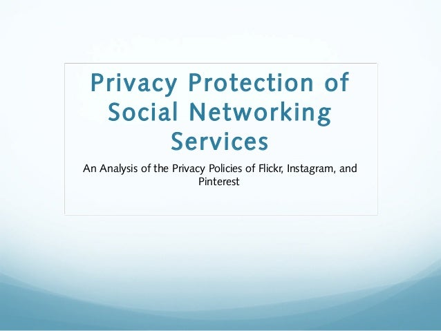 Privacy Protection of Social Networking Services An Analysis of the Privacy Policies of Flickr, Instagram, and Pinterest