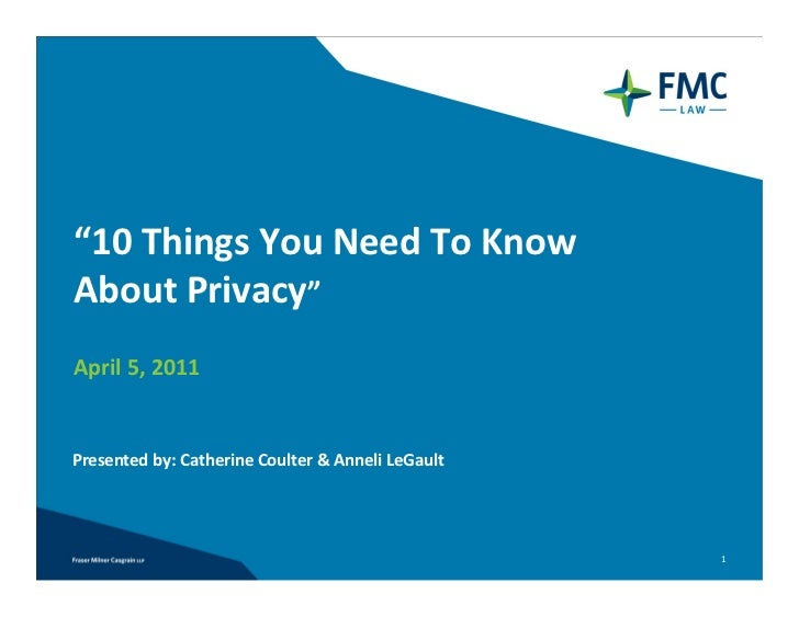 """""""10ThingsYouNeedToKnowAboutPrivacy""""April5,2011Presentedby:CatherineCoulter&AnneliLeGault                   ..."""