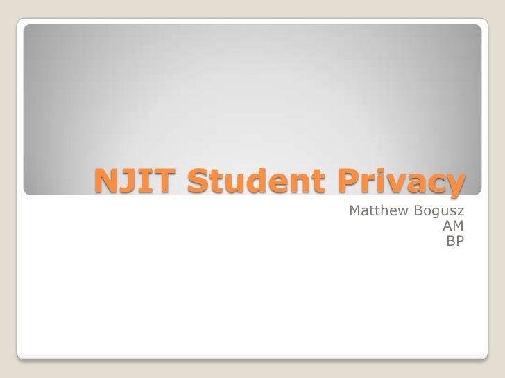 NJIT Student Privacy<br />Matthew Bogusz<br />AM<br />BP<br />