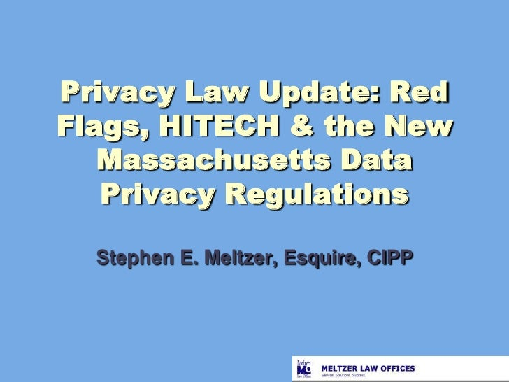 Privacy Law Update: Red Flags, HITECH & the New Massachusetts Data Privacy Regulations<br />Stephen E. Meltzer, Esquire, C...