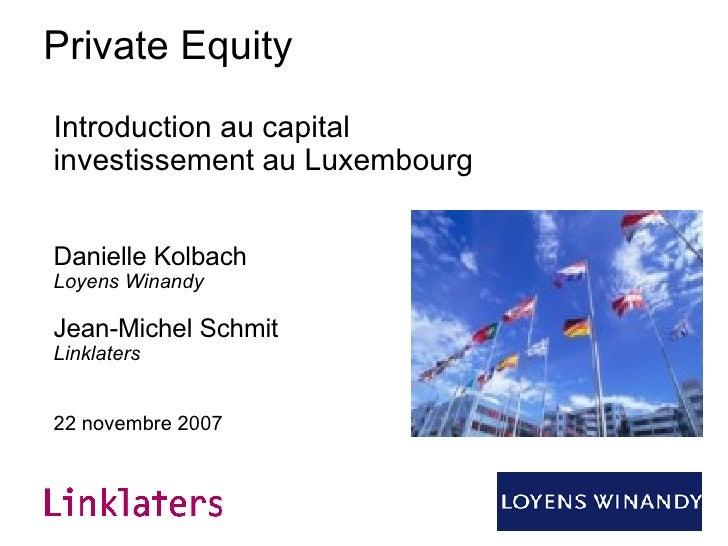Private Equity Introduction au capital investissement au Luxembourg Danielle Kolbach Loyens Winandy Jean-Michel Schmit Lin...