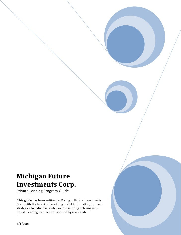 Michigan Future Investments Corp. Private Lending Program Guide   This guide has been written by Michigan Future Investmen...