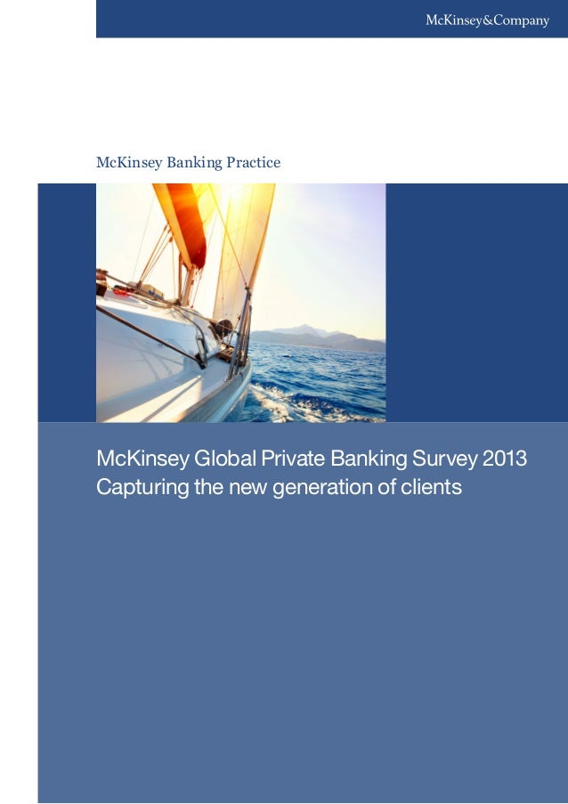 McKinsey Banking Practice McKinsey Global Private Banking Survey 2013 Capturing the new generation of clients