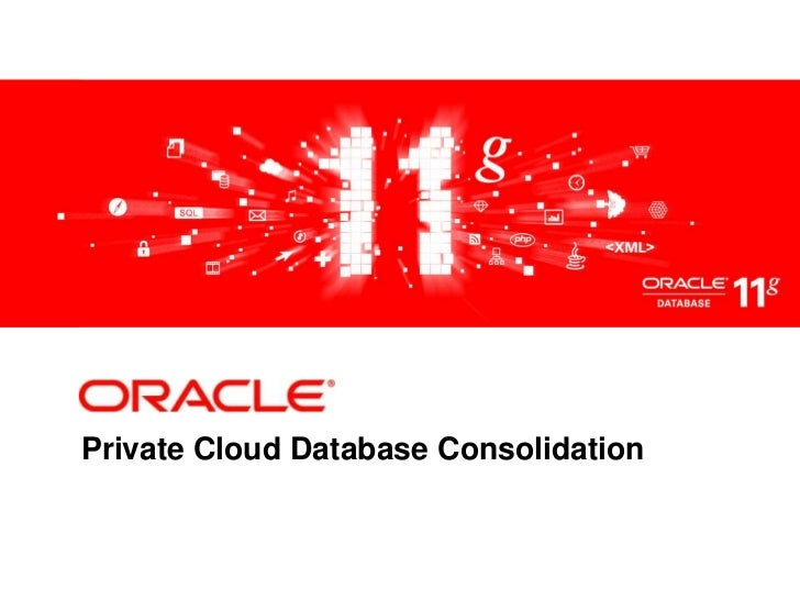 Private Cloud Database Consolidation