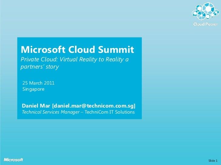Microsoft Cloud SummitPrivate Cloud: Virtual Reality to Reality apartners' story25 March 2011SingaporeDaniel Mar [daniel.m...