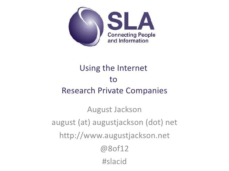 Using the Internet  to  Research Private Companies August Jackson august (at) augustjackson (dot) net http://www.augustjac...