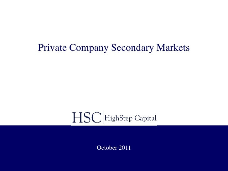 Private Company Secondary Markets            October 2011