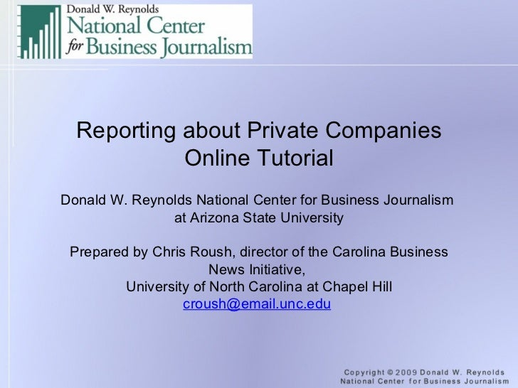 Reporting about Private Companies Online Tutorial   Donald W. Reynolds National Center for Business Journalism  at Arizona...