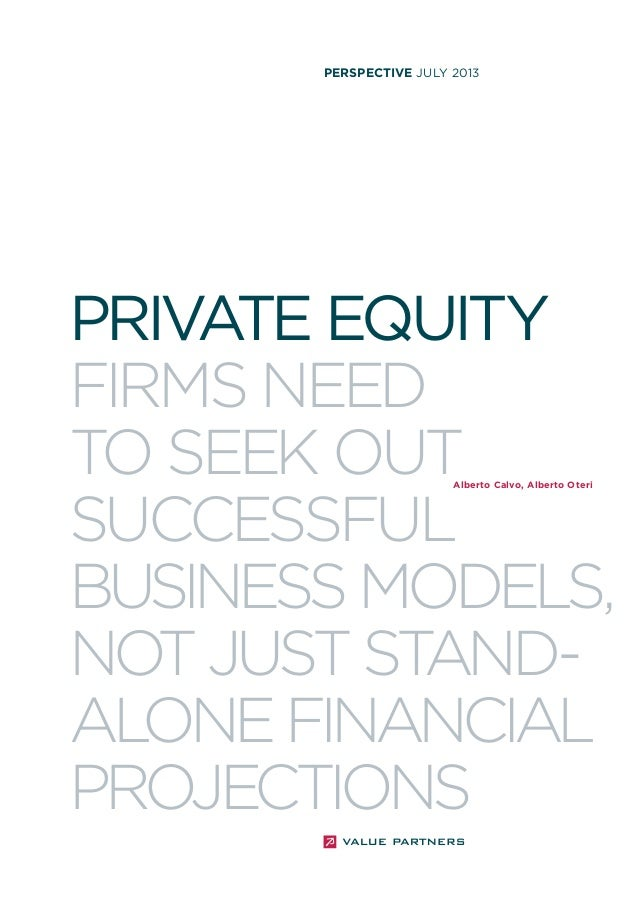 perspective JULY 2013  private equity firms need to seek out successful business models, not just st andalone financial pr...