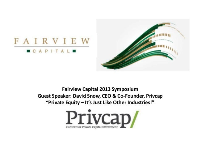 "Fairview Capital 2013 Symposium Guest Speaker: David Snow, CEO & Co-Founder, Privcap ""Private Equity – It's Just Like Othe..."