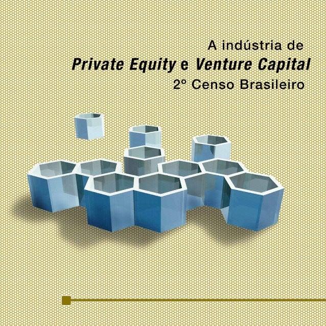 A Indústria de Private Equity e Venture Capital 2° Censo Brasileiro 1ª Edição Março de 2011