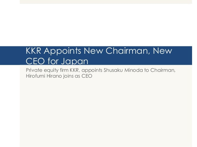 KKR Appoints New Chairman, NewCEO for JapanPrivate equity firm KKR, appoints Shusaku Minoda to Chairman,Hirofumi Hirano jo...