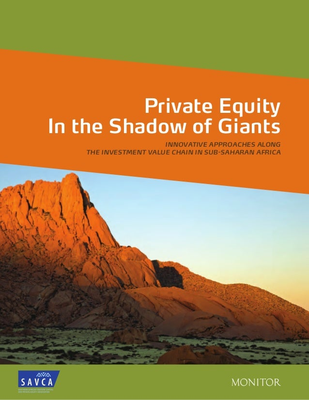 Private Equity In the Shadow of Giants INNOVATIVE APPROACHES ALONG THE INVESTMENT VALUE CHAIN IN SUB-SAHARAN AFRICA