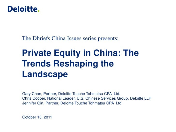 The Dbriefs China Issues series presents:Private Equity in China: TheTrends Reshaping theLandscapeGary Chan, Partner, Delo...